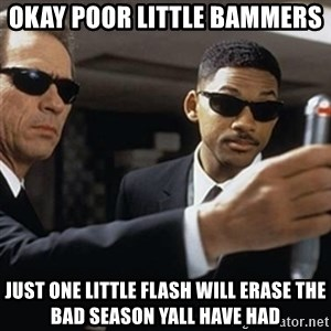 men in black - okay poor little bammers  Just one little flash will erase the bad season yall have had