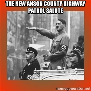 Heil Hitler - The new Anson County Highway Patrol Salute