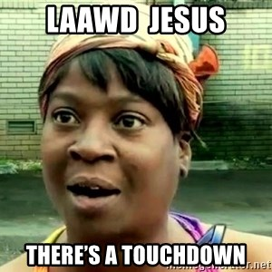 oh lord jesus it's a fire! - Laawd  Jesus There's a touchdown