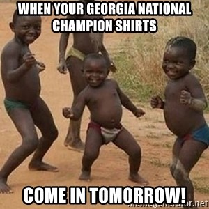 Dancing African Kid - When your Georgia National champion shirts  Come in tomorrow!