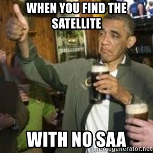 obama beer - When you find the satellite  with no SAA