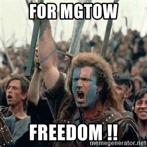 Brave Heart Freedom - for mgtow freedom !!