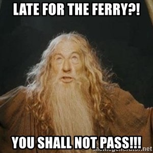 You shall not pass - Late for the ferry?! YOU SHALL NOT PASS!!!