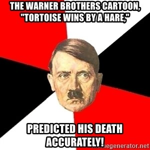 "Advice Hitler - The Warner Brothers cartoon, ""Tortoise Wins By A Hare,"" predicted his death accurately!"