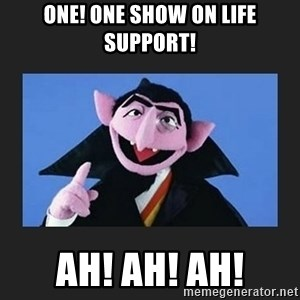 The Count from Sesame Street - One! One show on life support! Ah! Ah! Ah!