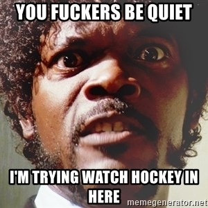 Mad Samuel L Jackson - You fuckers be quiet  I'm trying watch hockey in here