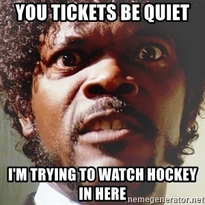 Mad Samuel L Jackson - You tickets be quiet  I'm trying to watch hockey in here