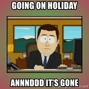aaaand its gone - Going on holiday Annnddd it's gone