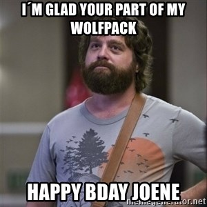 Alan Hangover - I´m glad your part of my wolfpack Happy BDay Joene