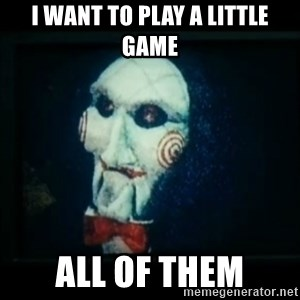 SAW - I wanna play a game - I want to play a little game All of them