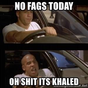 Vin Diesel Car - NO FAGS TODAY OH SHIT ITS KHALED