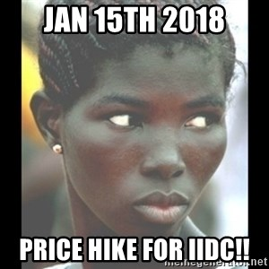 bitches be like  - Jan 15th 2018 Price Hike for IIDC!!