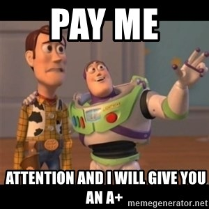 Buzz lightyear meme fixd - pay me   attention and i will give you an A+