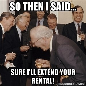 So Then I Said... - so then i said... sure i'll extend your rental!