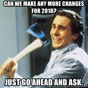 Patrick Bateman With Axe - Can we make any more changes for 2018? Just go ahead and ASK.