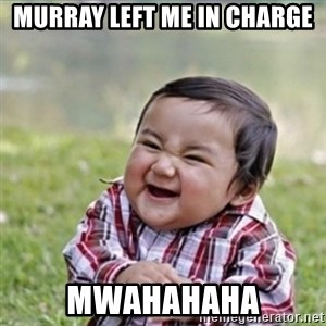 evil plan kid - Murray left me in charge mwahahaha