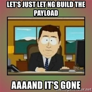 aaaand its gone - Let's just let NG build the payload Aaaand it's gone