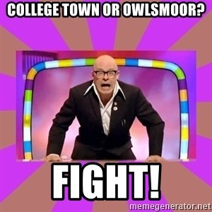 Harry Hill Fight - College town or owlsmoor? Fight!