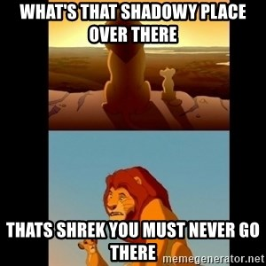 Lion King Shadowy Place - What's that shadowy place over there Thats Shrek you must never go there