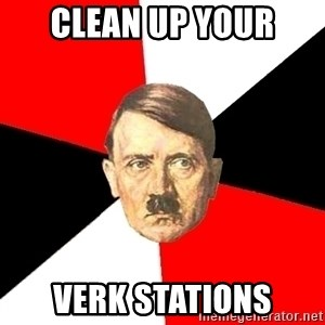 Advice Hitler - Clean up your verk stations
