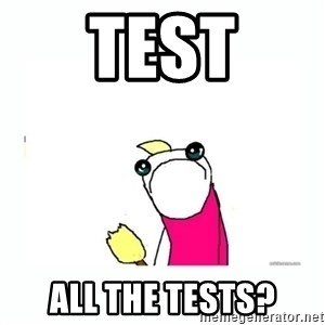 sad do all the things - test all the tests?