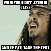 Jack Sparrow Reaction - When you didn't listen in class  and try to take the test