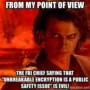 """Anakin Skywalker - From my point of view the FBI chief saying that """"unbreakable encryption is a public safety issue"""" is evil!"""