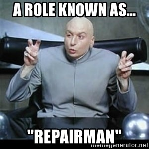 "dr. evil quotation marks - A role known as...  ""REPAIRMAN"""
