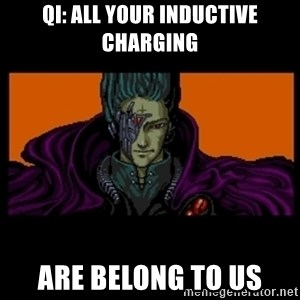 All your base are belong to us - QI: All your inductive charging are belong to us