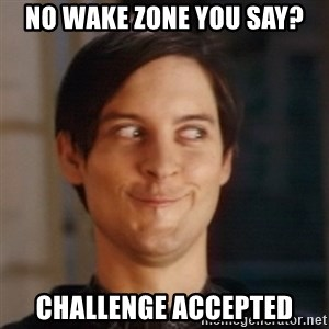 Peter Parker Spider Man - NO WAKE ZONE YOU SAY? CHALLENGE ACCEPTED