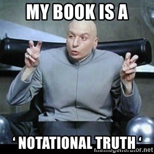 dr. evil quotation marks - My book is a ' notational truth '