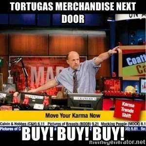 Mad Karma With Jim Cramer - Tortugas Merchandise Next Door Buy! Buy! Buy!