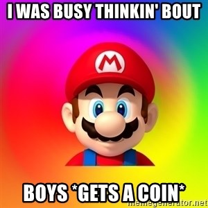 Mario Says - I was busy thinkin' bout BOYS *Gets a coin*