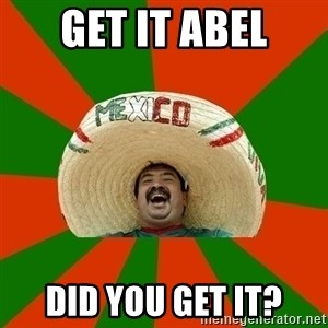Successful Mexican - Get it Abel Did you get it?