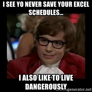 Dangerously Austin Powers - i see yo never save your excel schedules... i also like to live dangerously