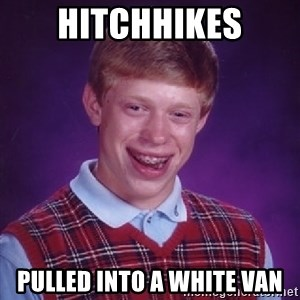 Bad Luck Brian - Hitchhikes Pulled into a white van