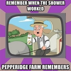 Pepperidge Farm Remembers FG - Remember when the shower worked pepperidge farm remembers