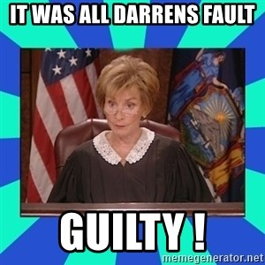 Judge Judy - IT WAS ALL DARRENS FAULT  GUILTY !
