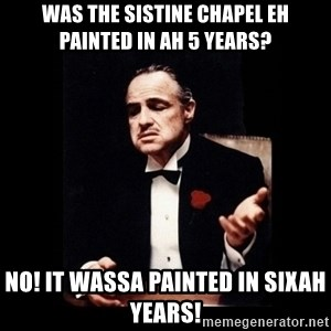 The Godfather - Was the Sistine Chapel eh painted in ah 5 years? No! It wassa painted in sixah years!