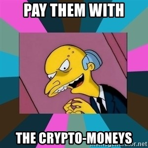 Mr. Burns - Pay them with The Crypto-Moneys
