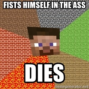 Minecraft Guy - fists himself in the ass dies