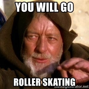 JEDI KNIGHT - You will go  Roller skating