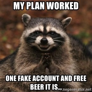 evil raccoon - My plan worked One fake account and free beer it is...