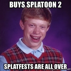 Bad Luck Brian - Buys Splatoon 2 Splatfests are all over