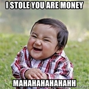 evil toddler kid2 - i stole you are money  mahahahahahahh