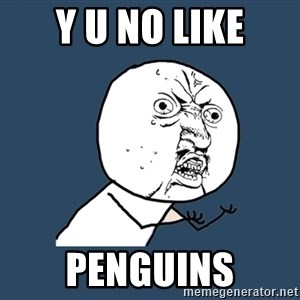 Y U No - Y U NO LIKE PENGUINS