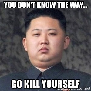 Kim Jong-Fun - You don't know the way... go kill yourself