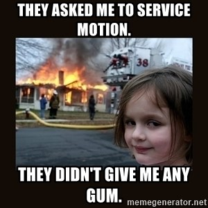 burning house girl - They asked me to service motion. They didn't give me any gum.
