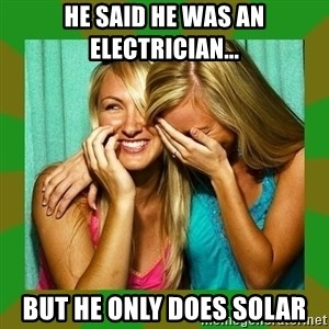 Laughing Girls  - He said he was an electrician... but he only does solar