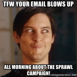 Peter Parker Spider Man - TFW your email blows up all morning about the sprawl campaign!